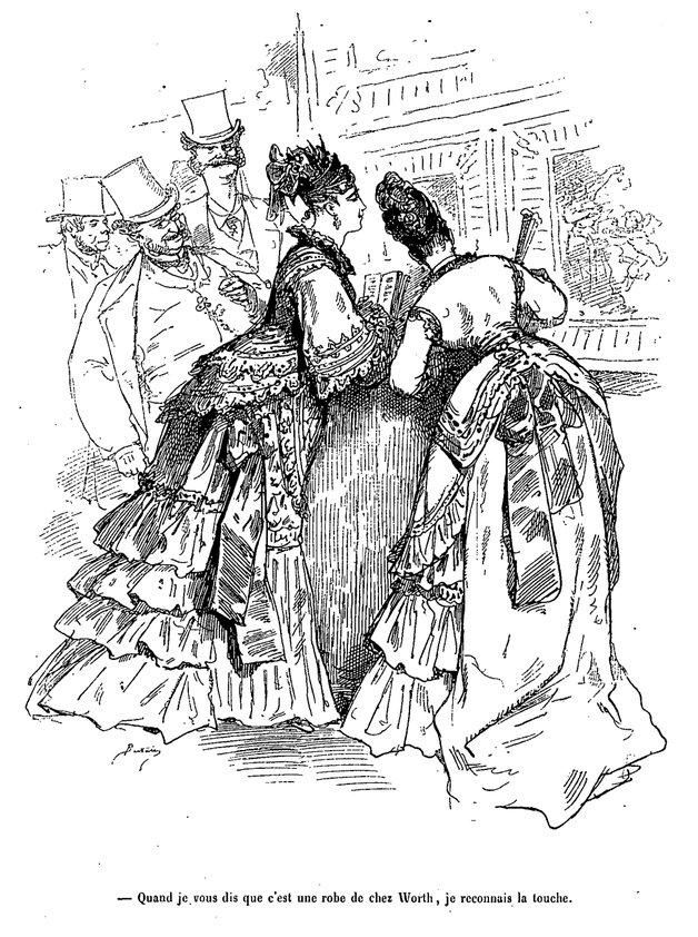 """Bertall (1.820-1.882), seudónimo de Charles Albert d'Arnoux (también utilizó el seudónimo Tortu-Goth ). La Comédie de notre temps : études au crayon et à la plume, vol. 2, Plon, París, 1.875. """"Quand je vous dis que c'est une robe de chez Worth, je reconnais la touche."""" """"I told you it was a dress from Worth's. I know the look.""""."""